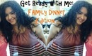 Get Ready with Me: Family Dinner Edition