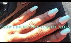 How I do my own Acrylic Nails