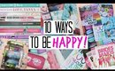 10 Ways to be HAPPY! - DIY's & Inspiration!
