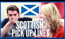 TRYING OUT SCOTTISH PICK UP LINES ON A GUY