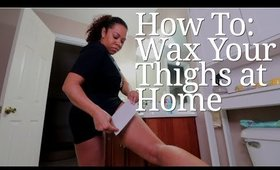 How TO: Wax Your Thighs At Home