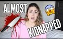 I WAS ALMOST KIDNAPPED | STORYTIME