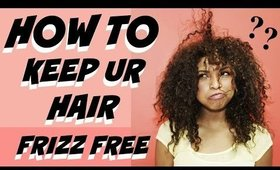 HOW TO KEEP UR HAIR FRIZZ FREE | Dearnatural62