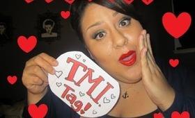 My T.M.I Tag!!!