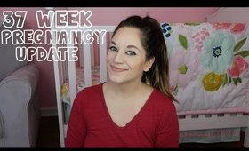 37 WEEK PREGNANCY UPDATE | 37 WEEKS PREGNANT | THIRD TRIMESTER UPDATE