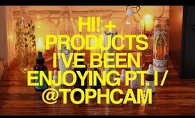 Hi! + Products I've Been Enjoying Pt. I | TophCam