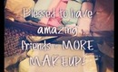 Blessed To Have Amazing Friends + MORE MAKEUP!