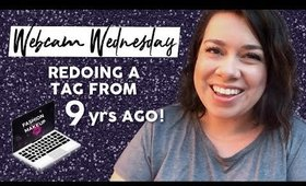 Redoing A Tag From 9 Yrs Ago! | Webcam Wednesday