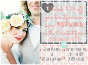 OC/LA Winter brides only, from now through the end of February.