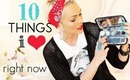 10 Things I'm Loving