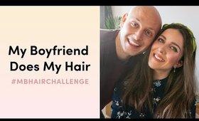 My Boyfriend Does My Hair | #MBHairChallenge