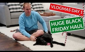 HUGE BLACK FRIDAY HAUL- VLOGMAS DAY 1
