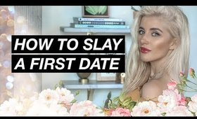 How To Slay A First Date
