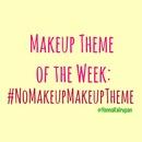 #NoMakeUpMakeupTheme