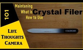 Crystal Nail Filer 101 [What they are, How to Use, Maintain, etc] - Ep 158   Life Thoughts Camera
