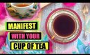HOW TO MANIFEST WITH YOUR TEA!! │ EASY & POWERFUL LAW OF ATTRACTION TECHNIQUE!