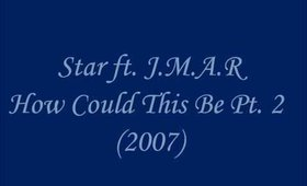 Star ft. J.M.A.R - How Could This Be Pt. 2