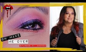 Oh Make Me Over! Episode 2: Amanda's Makeup Tutorial