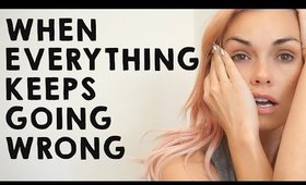 When Everything Keeps Going Wrong...