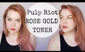 Pulp Riot Rose Gold Toner + Toning Greenish Blonde Hair