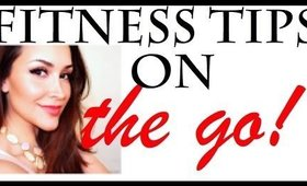 FITNESS TIPS on the GO + a Julie G interview