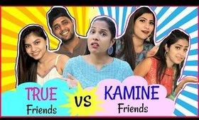 TRUE Friends vs KAMINE Friends.. |#Fun #Sketch #RolePlay #Anaysa #ShrutiArjunAnand