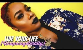How To Live Your Life Unapologetically!