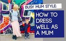 How to Dress Well as a Mum
