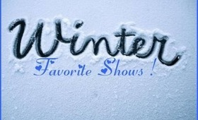 ♡ Favorite Winter Shows! ♡