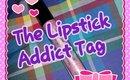 The Lipstick Addict Tag