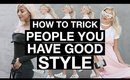 HOW TO TRICK PEOPLE INTO THINKING YOU HAVE GOOD STYLE