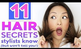 11 HAIR SECRETS STYLISTS KNOW (BUT WON'T TELL YOU!)