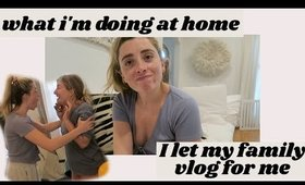 at home & I let my family vlog for me...