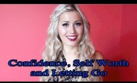 Confidence, Self Worth, Letting Go and being aware of how you Treat Others
