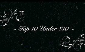 My Top 10 Beauty Items Under $10!