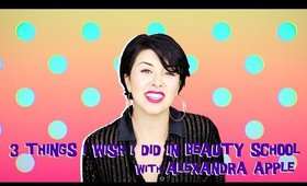 3 Things I Wish I Did in Beauty School!