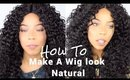 How To Make Your Wig Look Natural | Wig Review