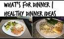 WHATS FOR DINNER |  7 QUICK & HEALTHY DINNER IDEAS | WEIGHT LOSS