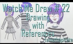 Drawing w/References {Watch Me Draw #22}