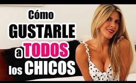 Cómo GUSTARLE a TODOS los CHICOS -  Lau