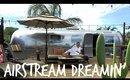 AIRSTREAM DREAMIN | VLOG