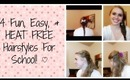 4 Fun, Easy, & HEAT FREE Hairstyles For School! ♡