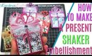 How to make a Present Shaker Embellishments Tutorial, 12 days of Christmas Day 8