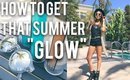 """HOW TO GET THAT SUMMER """"GLOW"""""""