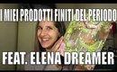 I miei prodotti finiti del periodo feat. Elena Dreamer || My Joyful Living