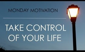 Monday Motivation | How to Take Control of Your life