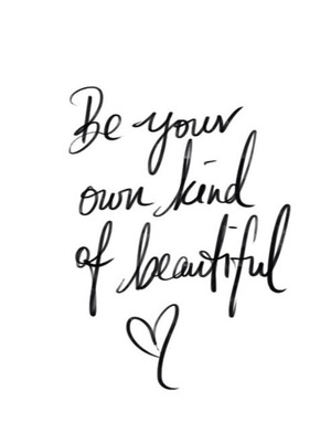 Be Your Own Kind Of Beautiful💕