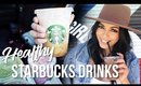 HEALTHY STARBUCKS DRINKS : LOW CALORIE, LOW CARB, SUGAR FREE, KETO DIET DRINKS | SCCASTANEDA