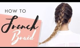 How To French Braid: Hair Tutorial For Beginners