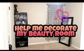 Help me decorate my beauty room! 😫